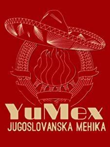 Downloading movies websites for free YuMex, Jugoslovanska Mehika [Mkv]