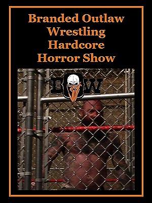 Branded Outlaw Wrestling: Hardcore Horror Show