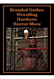 Branded Outlaw Wrestling: Hardcore Horror Show