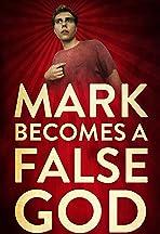 Mark Becomes a False God