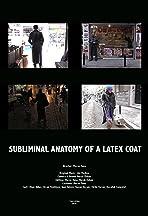 Subliminal Anatomy of a Latex Coat