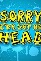 Primary image for Sorry, I've Got No Head