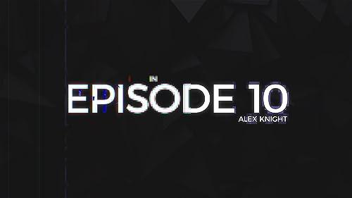 Teaser - Episode 10: Alex Knight