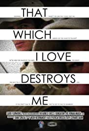 That Which I Love Destroys Me Poster