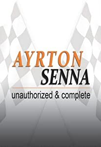 Ayrton Senna: Unauthorized \u0026 Complete by none