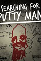 Searching for Putty Man