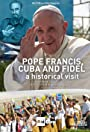 Pope Francis, Cuba and Fidel: A Historical Visit