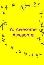 Yo Awesome Awesome!