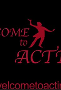 Primary photo for Welcome to Acting