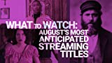 The Most Anticipated Movies and TV Shows to Stream in August