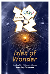 Primary photo for London 2012 Olympic Opening Ceremony: Isles of Wonder