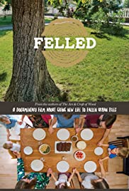Felled: A Documentary Film About Giving New Life to Fallen Urban Trees. Poster
