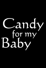 Primary photo for Candy for My Baby