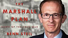 Benn Steil: The Marshall Plan: Dawn of the Cold War
