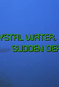 Primary photo for Crystal Water, Sudden Death
