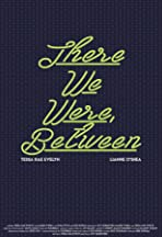 There We Were, Between