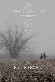 The Retrieval(2013) Poster - Movie Forum, Cast, Reviews