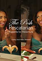 The Posh Pescatarian: Appetite for Adventure!