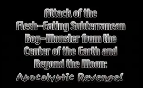 Attack of the Flesh Eating Subterranean Bog Monster from the Center of the Earth and Beyond the Moon: Apocalyptic Revenge! full movie download mp4