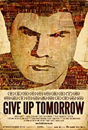 Give Up Tomorrow (2011) Poster - Movie Forum, Cast, Reviews