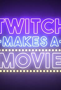 Primary photo for Twitch Makes A Movie
