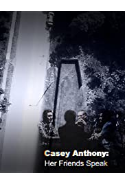 Casey Anthony: Her Friends Speak