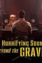 Haunted, Horrifying Sounds from Beyond the Grave