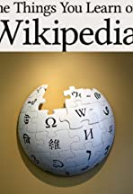 The Things You Learn on Wikipedia