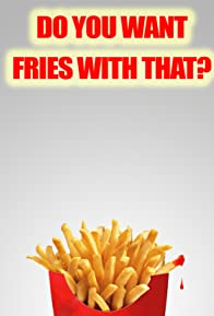 Primary photo for Do You Want Fries with That