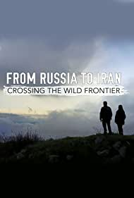 From Russia to Iran: Crossing Wild Frontier (2017)