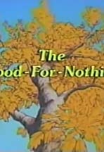 For Better or for Worse: The Good-for-Nothing