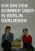 Ich bin den Sommer über in Berlin geblieben