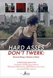 Hard Asses Don't Twerk: Because Being a Woman is Nasty Poster