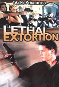 Primary photo for Lethal Extortion