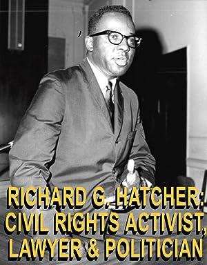 Richard G. Hatcher: Civil Rights Activist, Lawyer & Politician