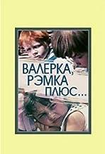 Valerka, Remka + ....