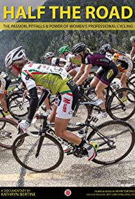 Primary photo for Half The Road: The Passion, Pitfalls & Power of Women's Professional Cycling