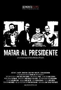 Primary photo for Matar al Presidente