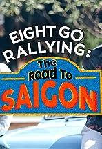 Eight Go Rallying: The Road to Saigon
