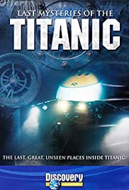 Last Mysteries of the Titanic (2005) Poster - Movie Forum, Cast, Reviews