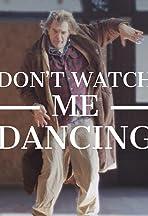 Don't Watch Me Dancing