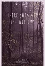 There Shimmer the Willows