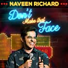 Naveen Richard in Don't Make That Face by Naveen Richard (2017)
