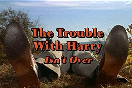 Watch online hollywood hot movies list The Trouble with Harry Isn't Over USA [640x480]
