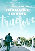 Foolishly Seeking True Love