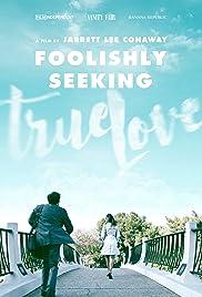 Foolishly Seeking True Love Poster