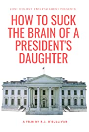 How to Suck the Brain of a President's Daughter Poster