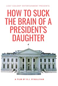 Primary photo for How to Suck the Brain of a President's Daughter