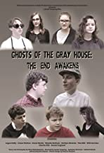 Ghosts of the Gray House: The End Awakens