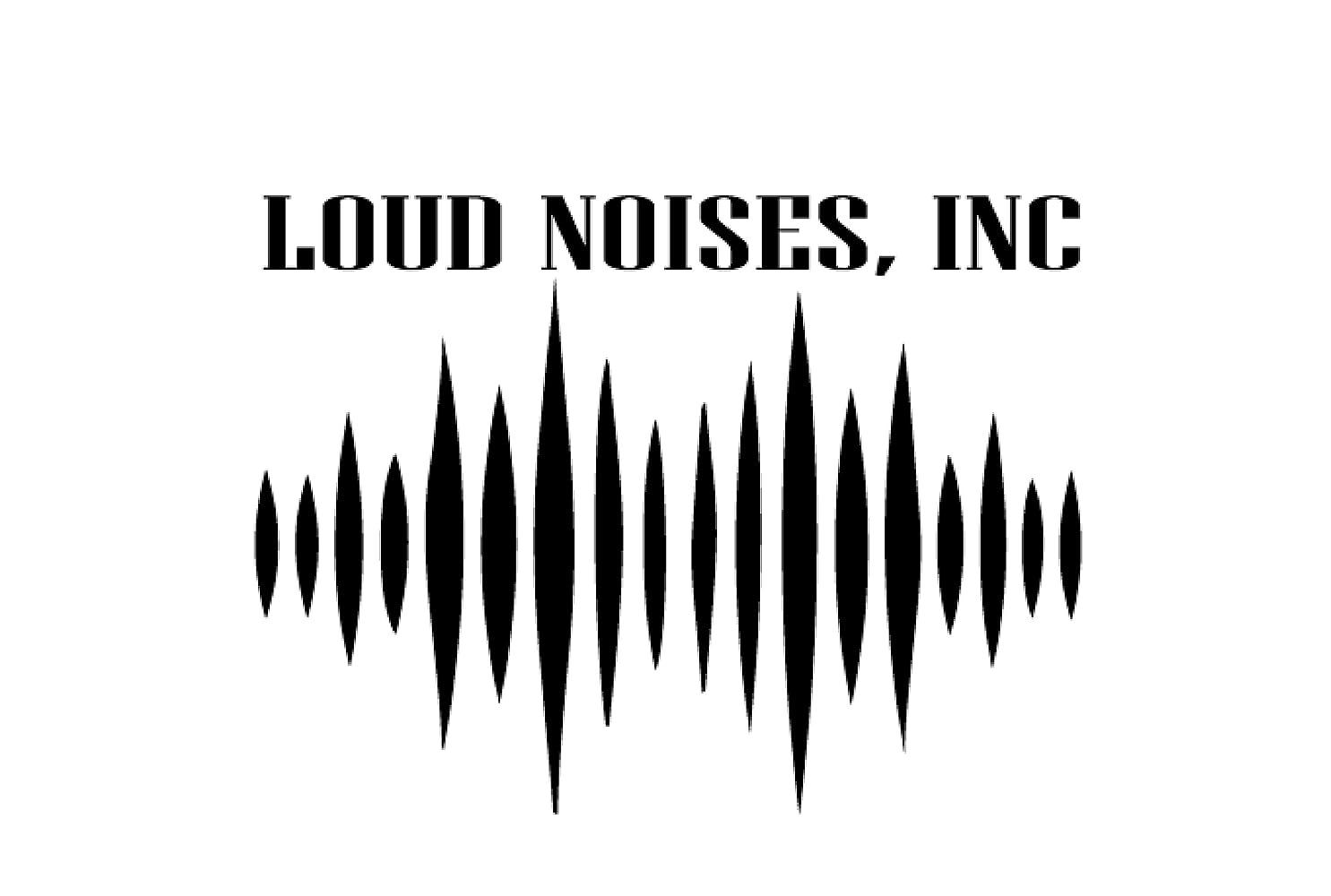 Loud Noises, Inc  (2016-)